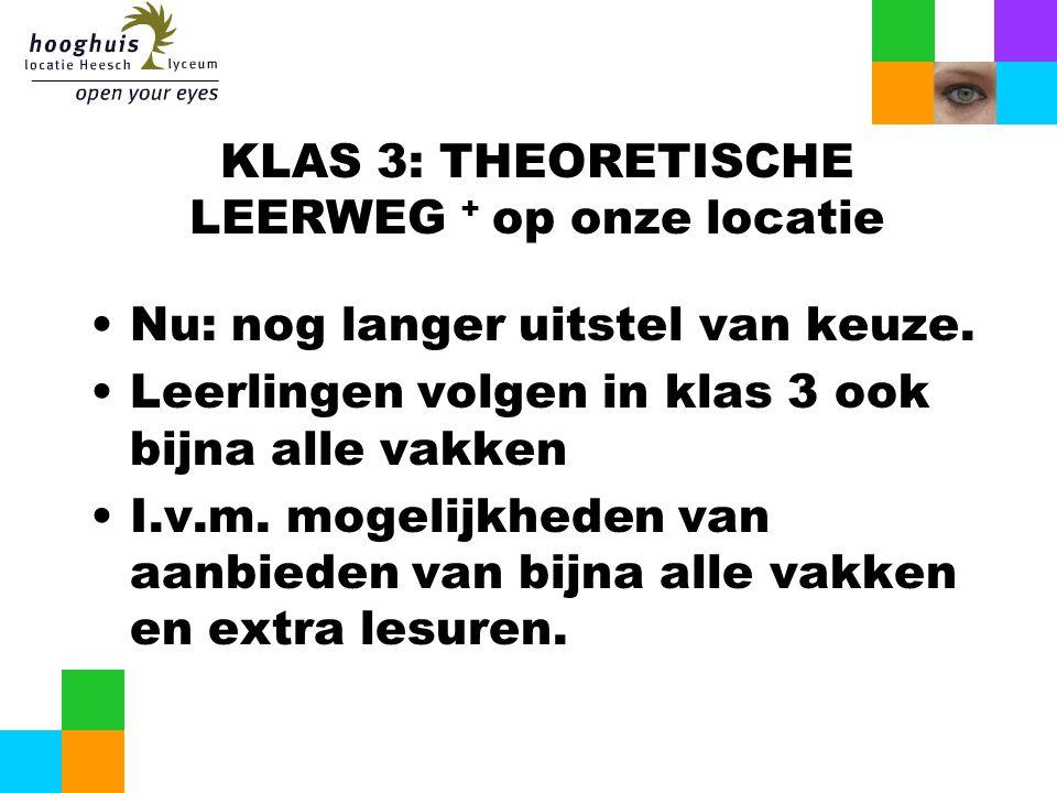 KLAS 3: THEORETISCHE LEERWEG + op onze locatie Nu: nog langer uitstel van keuze.