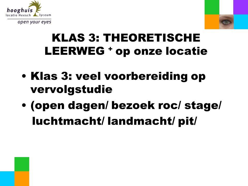 KLAS 3: THEORETISCHE LEERWEG + op onze locatie Klas 3: veel voorbereiding op vervolgstudie (open dagen/ bezoek roc/ stage/ luchtmacht/ landmacht/ pit/