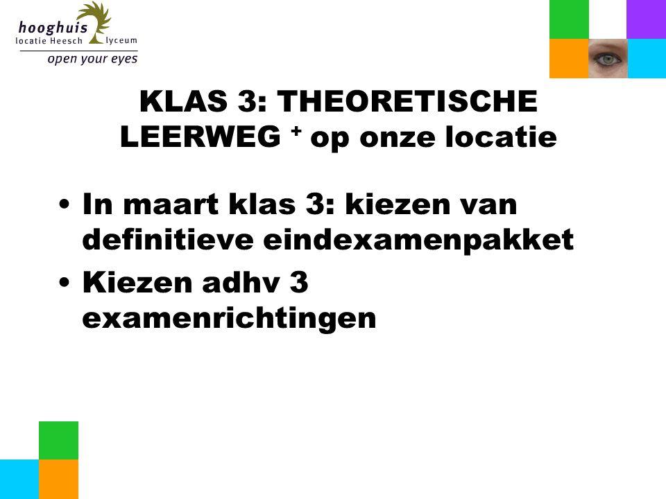 KLAS 3: THEORETISCHE LEERWEG + op onze locatie In maart klas 3: kiezen van definitieve eindexamenpakket Kiezen adhv 3 examenrichtingen