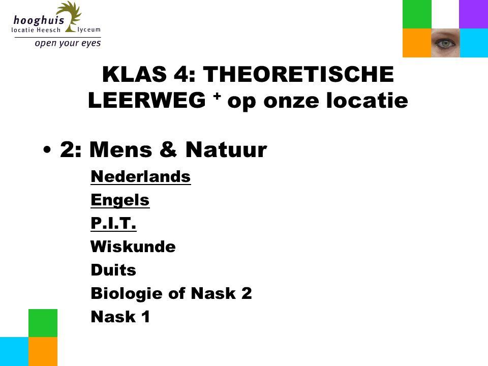 KLAS 4: THEORETISCHE LEERWEG + op onze locatie 2: Mens & Natuur Nederlands Engels P.I.T. Wiskunde Duits Biologie of Nask 2 Nask 1