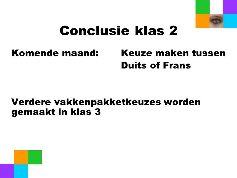 Conclusie klas 2 Komende maand:Keuze maken tussen Duits of Frans Verdere vakkenpakketkeuzes worden gemaakt in klas 3