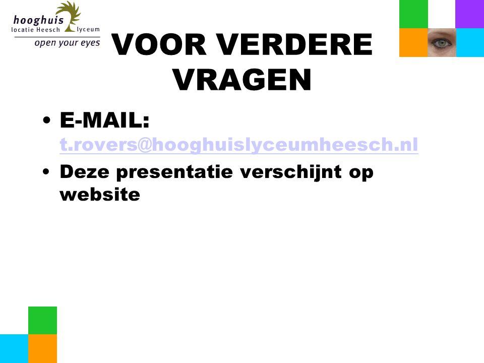 VOOR VERDERE VRAGEN E-MAIL: t.rovers@hooghuislyceumheesch.nl t.rovers@hooghuislyceumheesch.nl Deze presentatie verschijnt op website