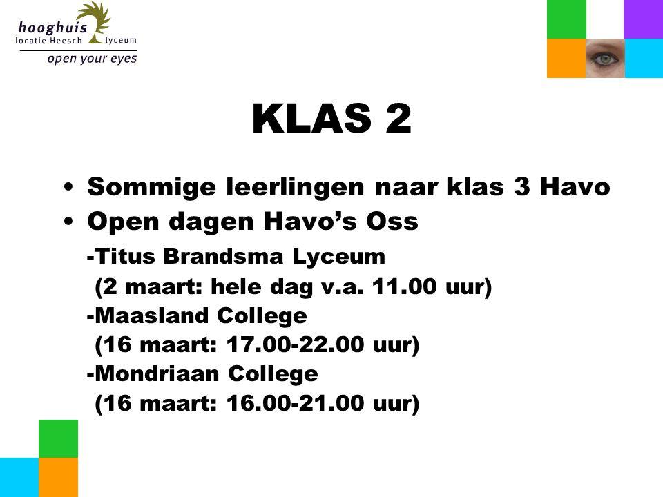 KLAS 2 Sommige leerlingen naar klas 3 Havo Open dagen Havo's Oss -Titus Brandsma Lyceum (2 maart: hele dag v.a. 11.00 uur) -Maasland College (16 maart