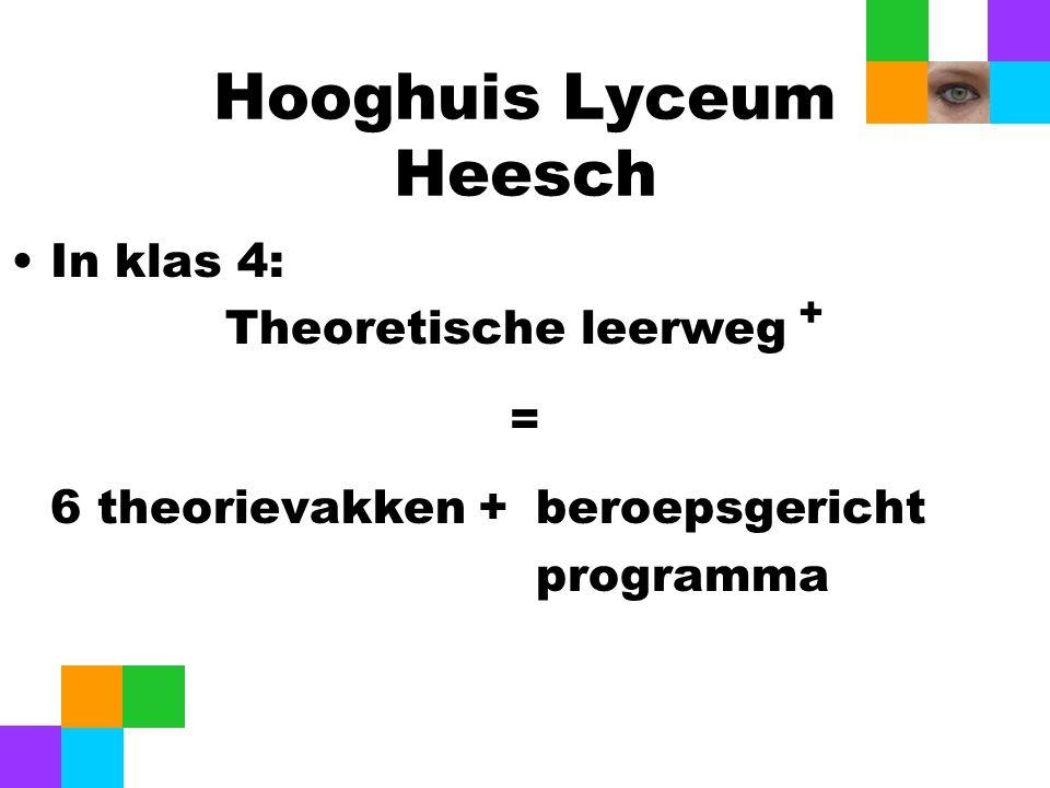 Hooghuis Lyceum Heesch In klas 4: Theoretische leerweg + = 6 theorievakken +beroepsgericht programma