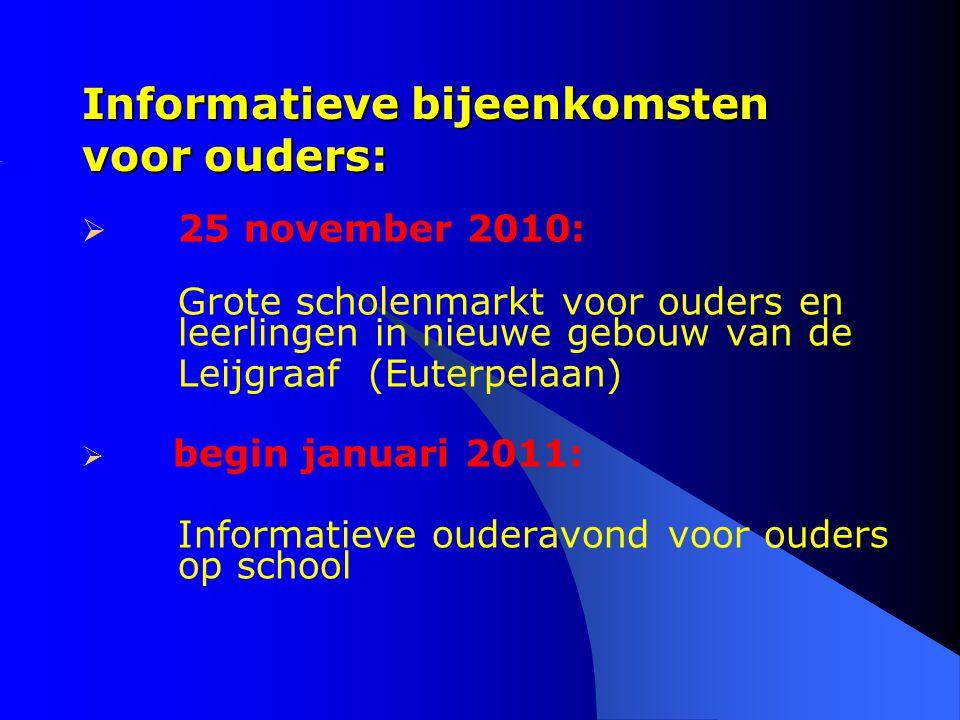 Informatieve bijeenkomsten voor ouders:  25 november 2010: Grote scholenmarkt voor ouders en leerlingen in nieuwe gebouw van de Leijgraaf (Euterpelaan)  begin januari 2011: Informatieve ouderavond voor ouders op school