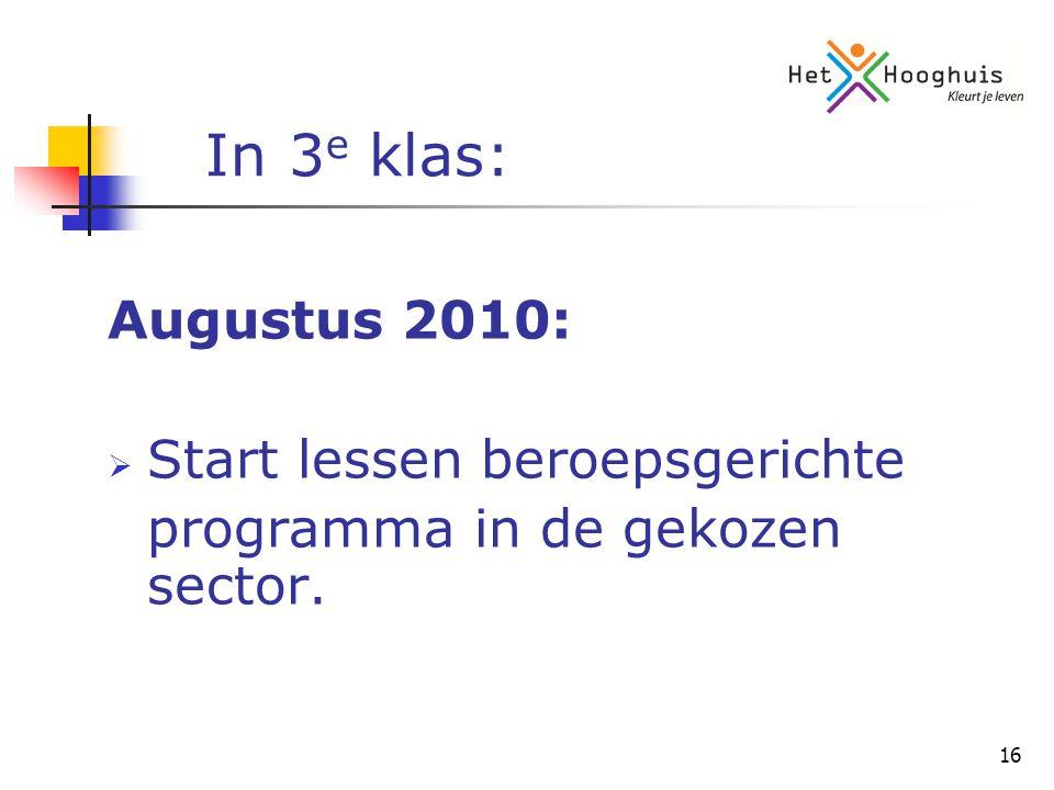 16 In 3 e klas: Augustus 2010:  Start lessen beroepsgerichte programma in de gekozen sector.