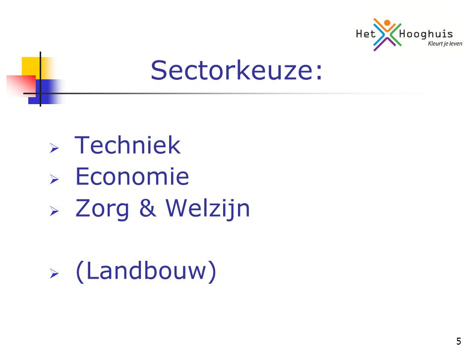 5 Sectorkeuze:  Techniek  Economie  Zorg & Welzijn  (Landbouw)