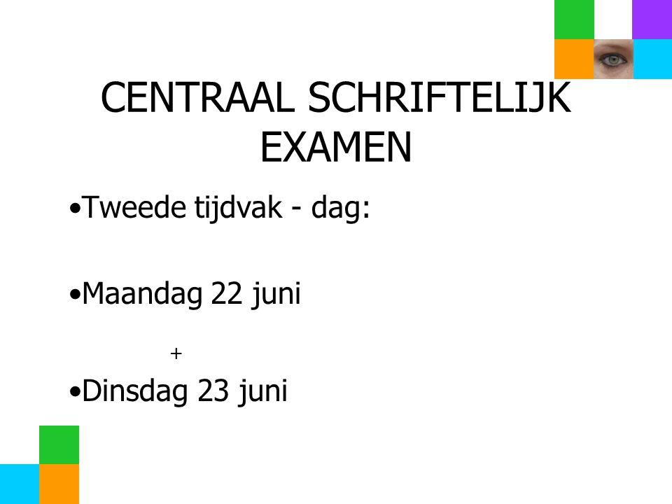 CENTRAAL SCHRIFTELIJK EXAMEN Tweede tijdvak - dag: Maandag 22 juni + Dinsdag 23 juni