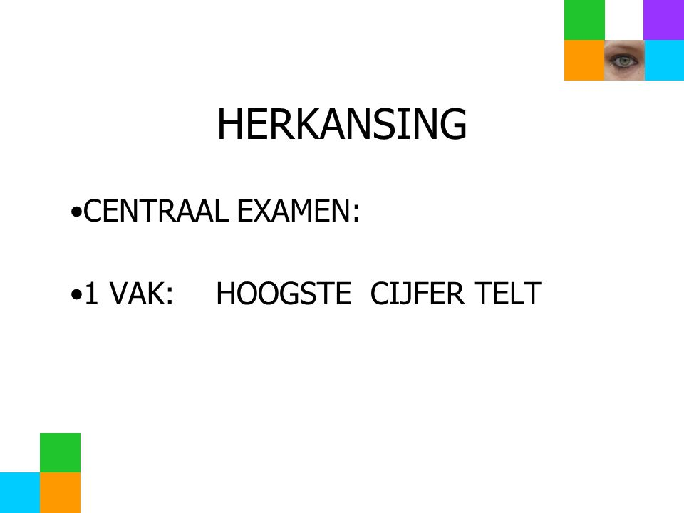 HERKANSING CENTRAAL EXAMEN: 1 VAK: HOOGSTE CIJFER TELT