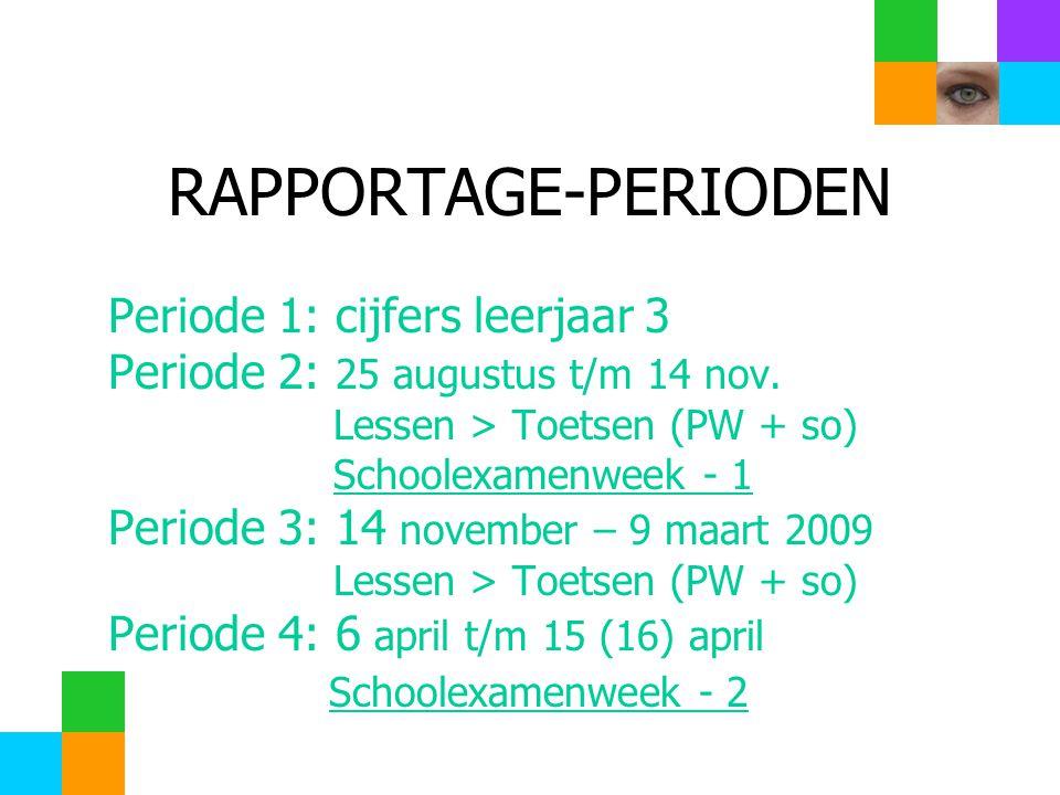 RAPPORTAGE-PERIODEN Periode 1: cijfers leerjaar 3 Periode 2: 25 augustus t/m 14 nov.