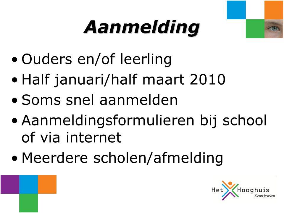 Aanmelding Ouders en/of leerling Half januari/half maart 2010 Soms snel aanmelden Aanmeldingsformulieren bij school of via internet Meerdere scholen/afmelding