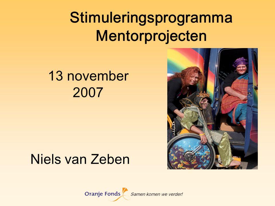 Samen komen we verder! Stimuleringsprogramma Mentorprojecten 13 november 2007 Niels van Zeben
