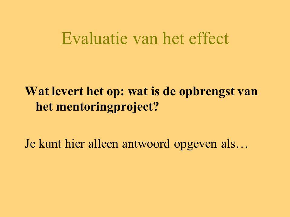Evaluatie van het effect Wat levert het op: wat is de opbrengst van het mentoringproject.