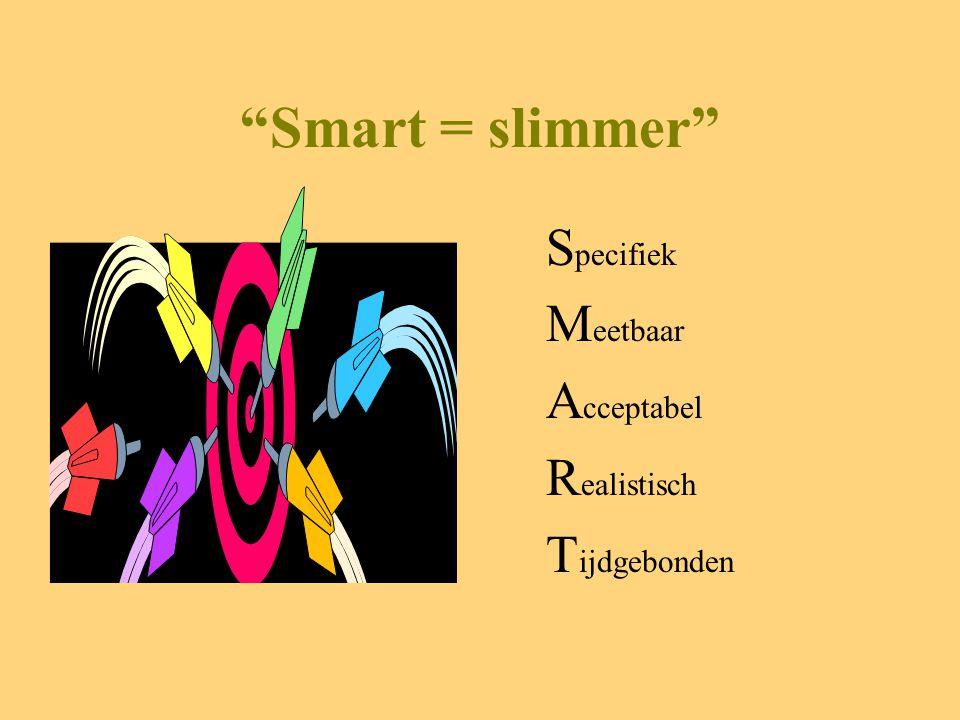 Smart = slimmer S pecifiek M eetbaar A cceptabel R ealistisch T ijdgebonden