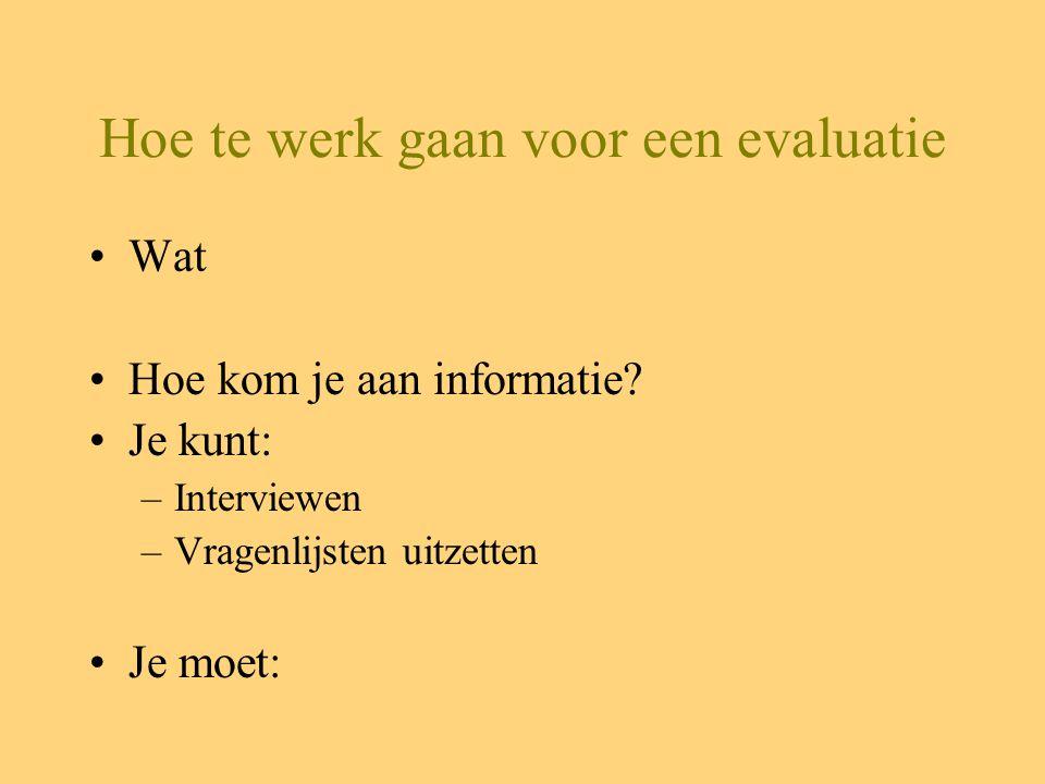 Hoe te werk gaan voor een evaluatie Wat Hoe kom je aan informatie.