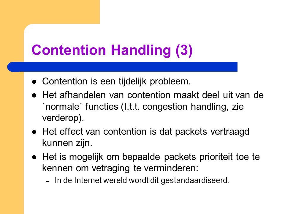 Contention Handling (3) Contention is een tijdelijk probleem. Het afhandelen van contention maakt deel uit van de ´normale´ functies (I.t.t. congestio