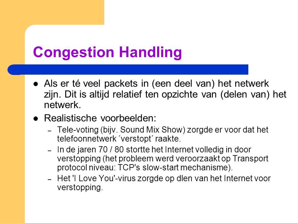 Congestion Handling Als er té veel packets in (een deel van) het netwerk zijn. Dit is altijd relatief ten opzichte van (delen van) het netwerk. Realis