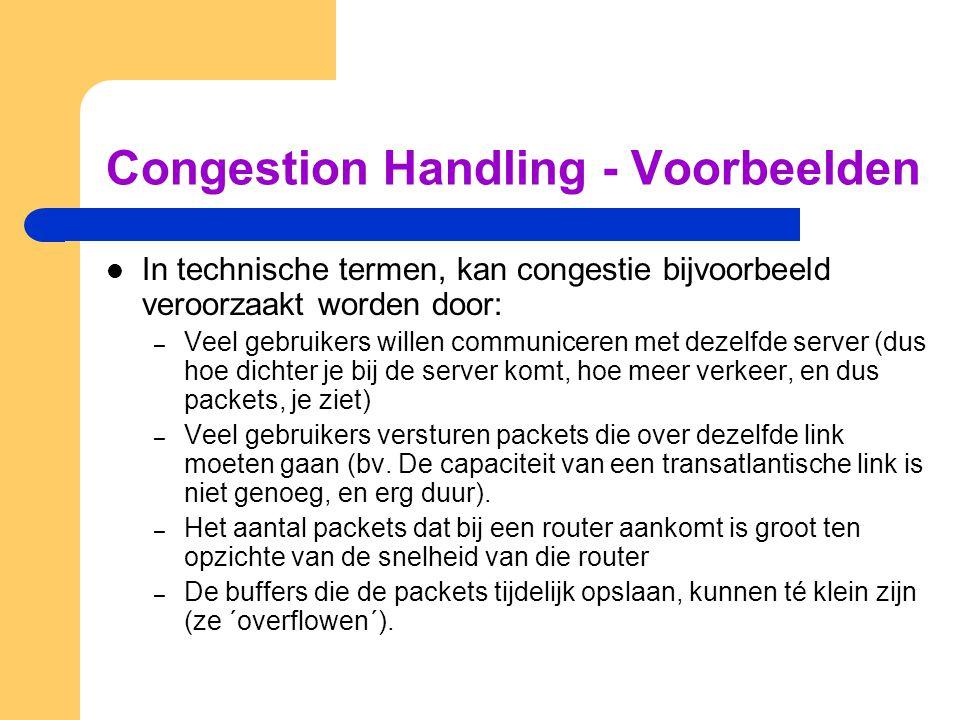 Congestion Handling - Voorbeelden In technische termen, kan congestie bijvoorbeeld veroorzaakt worden door: – Veel gebruikers willen communiceren met