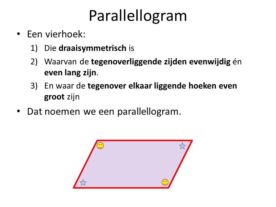 Parallellogram Een vierhoek: 1)Die draaisymmetrisch is 2)Waarvan de tegenoverliggende zijden evenwijdig én even lang zijn. 3)En waar de tegenover elka