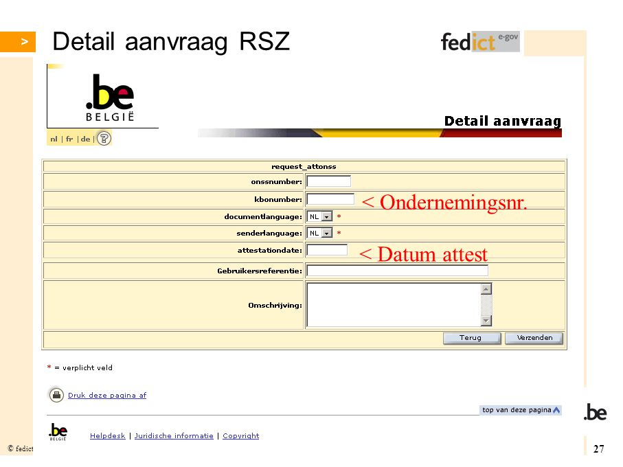 27 © fedict 2005. All rights reserved Detail aanvraag RSZ < Ondernemingsnr. < Datum attest