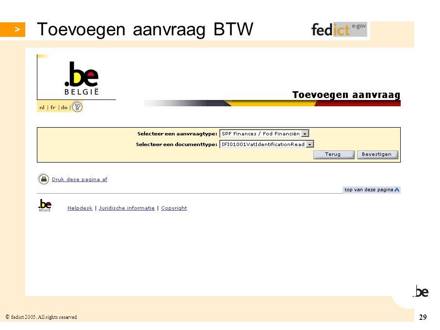 29 © fedict 2005. All rights reserved Toevoegen aanvraag BTW