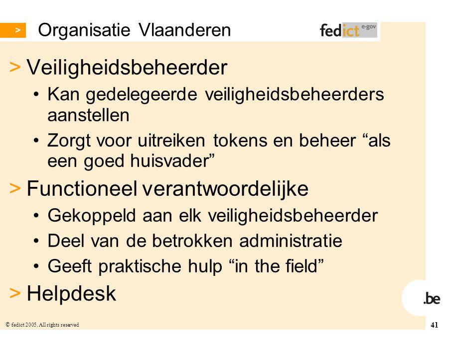41 © fedict 2005. All rights reserved Organisatie Vlaanderen > Veiligheidsbeheerder Kan gedelegeerde veiligheidsbeheerders aanstellen Zorgt voor uitre