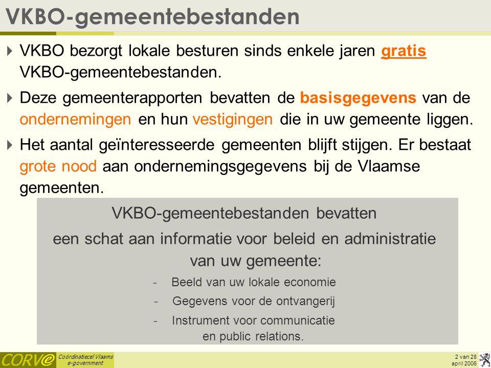 Coördinatiecel Vlaams e-government 2 van 28 april 2006 VKBO-gemeentebestanden  VKBO bezorgt lokale besturen sinds enkele jaren gratis VKBO-gemeentebestanden.
