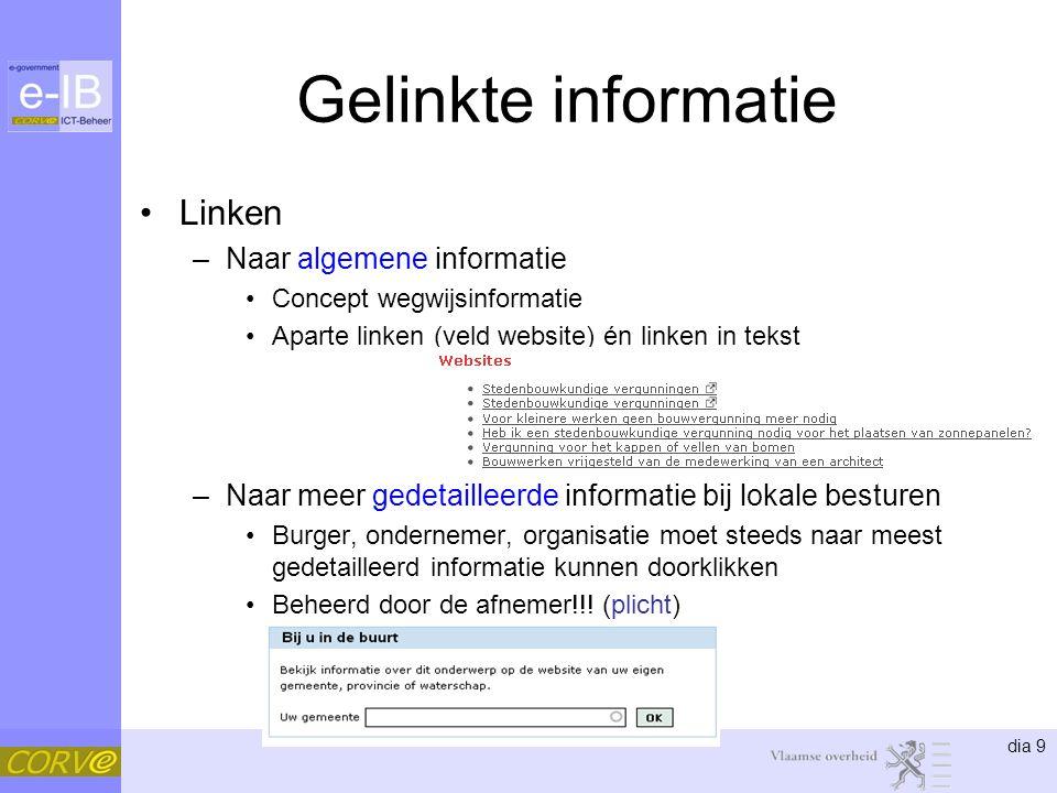 dia 9 Gelinkte informatie Linken –Naar algemene informatie Concept wegwijsinformatie Aparte linken (veld website) én linken in tekst –Naar meer gedeta