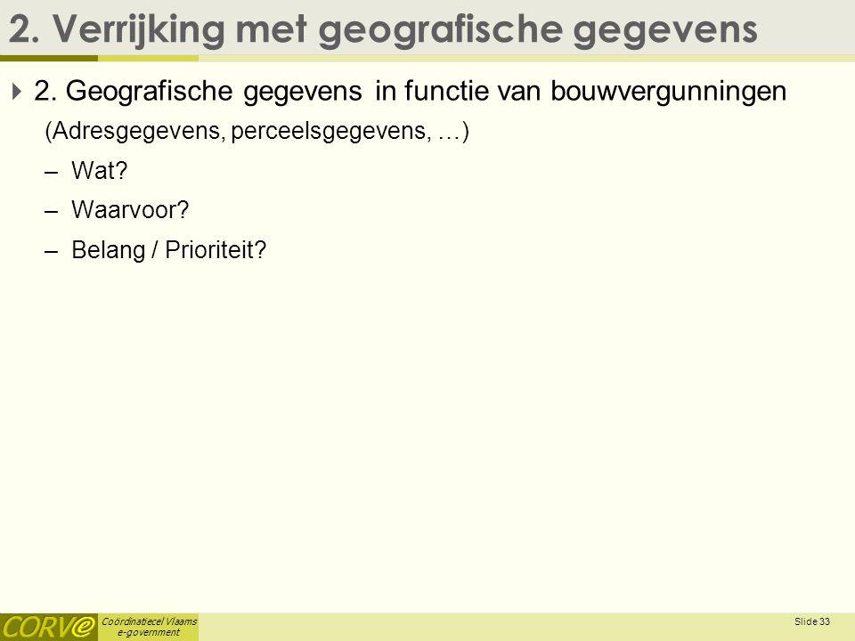 Coördinatiecel Vlaams e-government 2. Verrijking met geografische gegevens  2. Geografische gegevens in functie van bouwvergunningen (Adresgegevens,