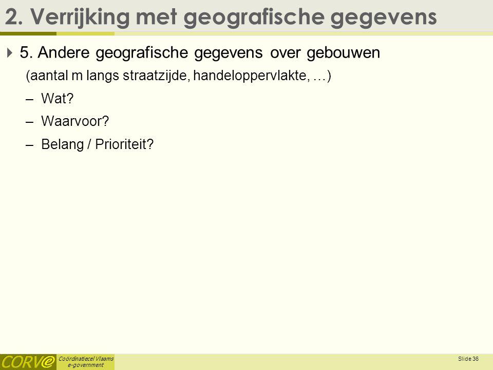 Coördinatiecel Vlaams e-government 2. Verrijking met geografische gegevens  5. Andere geografische gegevens over gebouwen (aantal m langs straatzijde