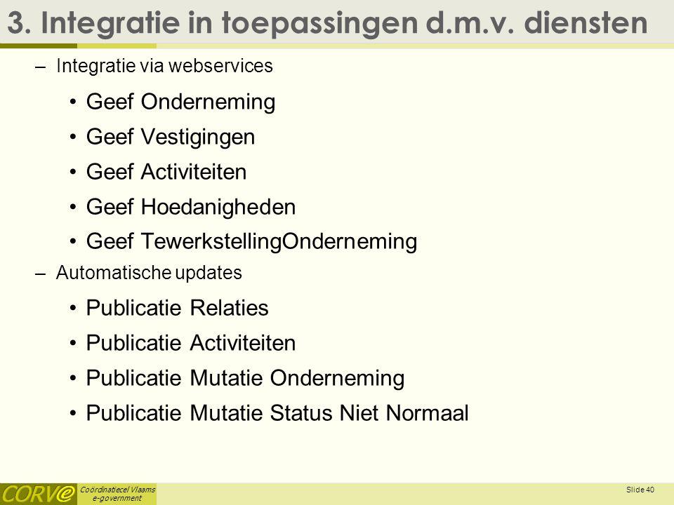 Coördinatiecel Vlaams e-government 3. Integratie in toepassingen d.m.v.