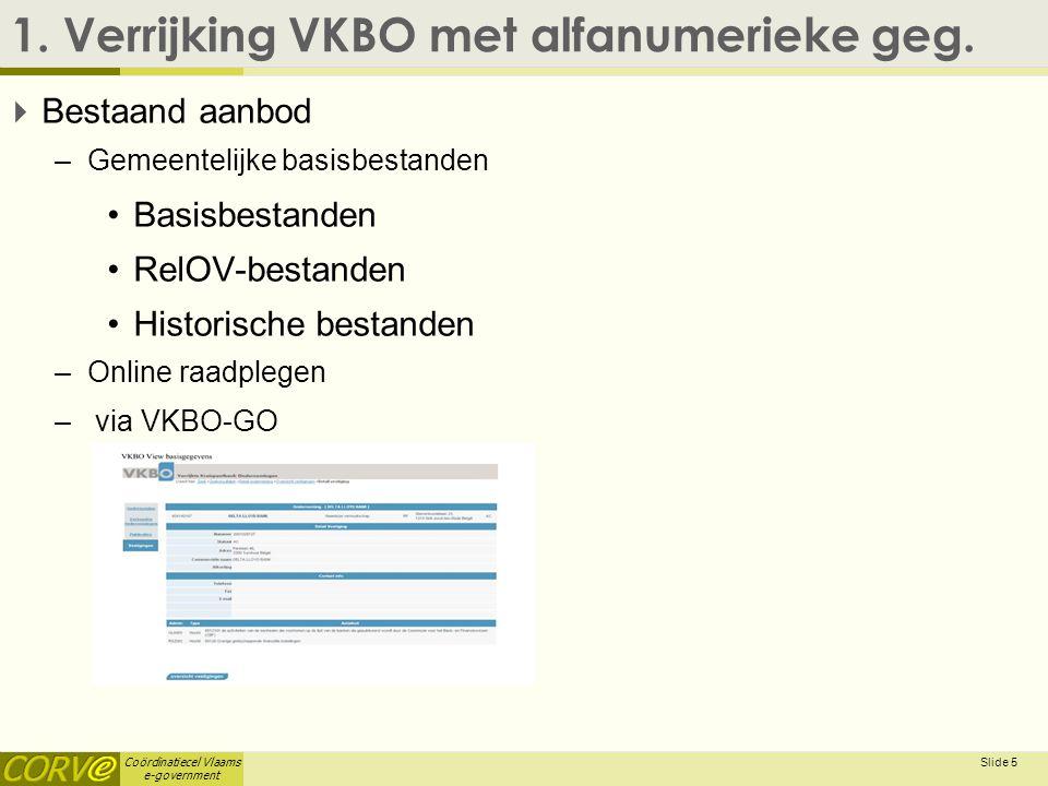 Coördinatiecel Vlaams e-government 1. Verrijking VKBO met alfanumerieke geg.  Bestaand aanbod –Gemeentelijke basisbestanden Basisbestanden RelOV-best