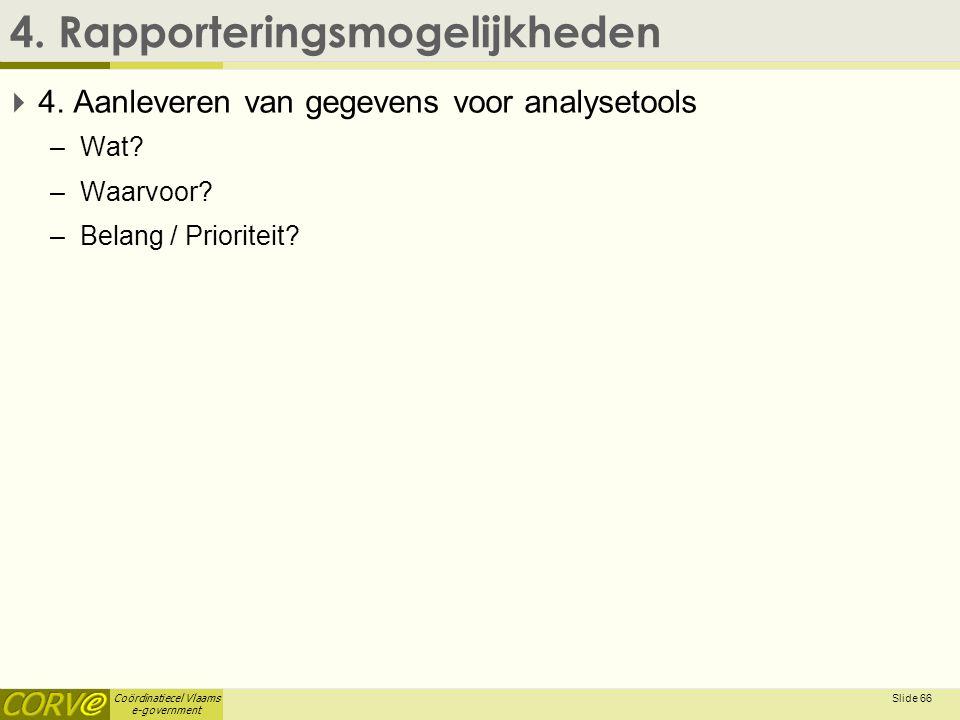 Coördinatiecel Vlaams e-government 4. Rapporteringsmogelijkheden  4.