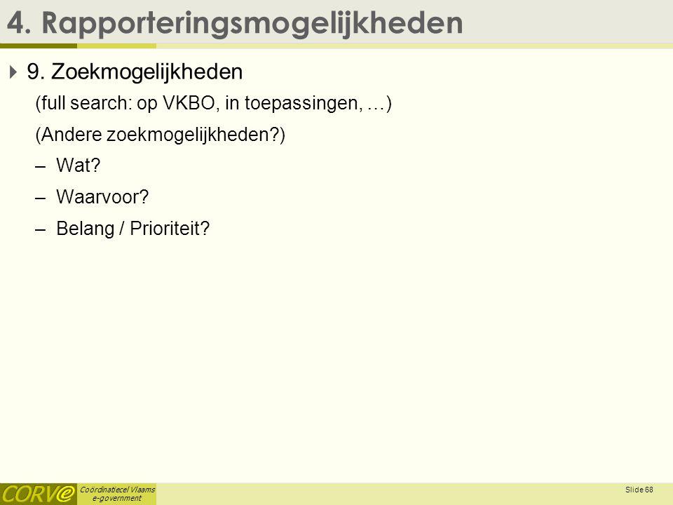 Coördinatiecel Vlaams e-government 4. Rapporteringsmogelijkheden  9. Zoekmogelijkheden (full search: op VKBO, in toepassingen, …) (Andere zoekmogelij