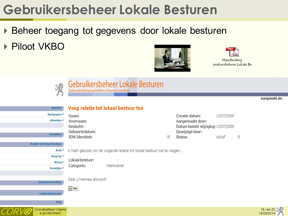 Coördinatiecel Vlaams e-government Gebruikersbeheer Lokale Besturen  Beheer toegang tot gegevens door lokale besturen  Piloot VKBO 18 van 20 16/09/2