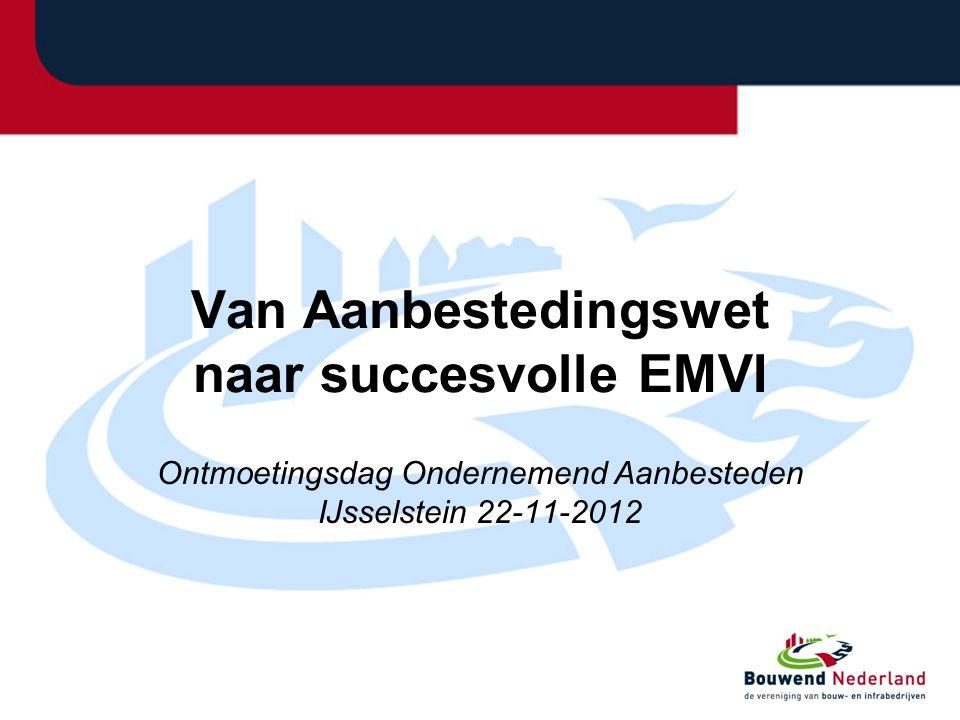 Van Aanbestedingswet naar succesvolle EMVI Ontmoetingsdag Ondernemend Aanbesteden IJsselstein 22-11-2012
