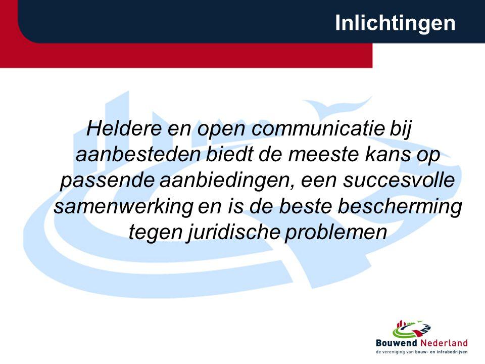 Inlichtingen Heldere en open communicatie bij aanbesteden biedt de meeste kans op passende aanbiedingen, een succesvolle samenwerking en is de beste bescherming tegen juridische problemen
