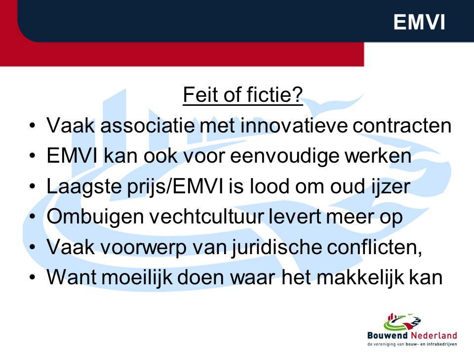 EMVI Feit of fictie? Vaak associatie met innovatieve contracten EMVI kan ook voor eenvoudige werken Laagste prijs/EMVI is lood om oud ijzer Ombuigen v