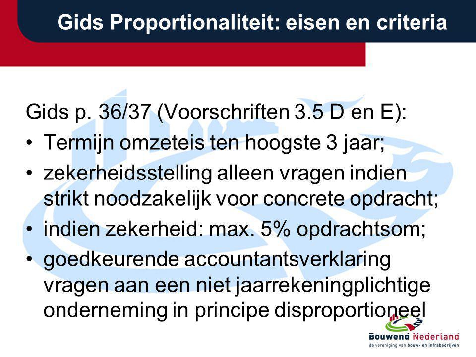 Gids Proportionaliteit: eisen en criteria Gids p. 36/37 (Voorschriften 3.5 D en E): Termijn omzeteis ten hoogste 3 jaar; zekerheidsstelling alleen vra