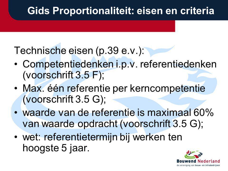 Gids Proportionaliteit: eisen en criteria Technische eisen (p.39 e.v.): Competentiedenken i.p.v. referentiedenken (voorschrift 3.5 F); Max. één refere