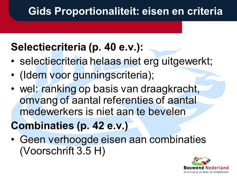 Gids Proportionaliteit: eisen en criteria Selectiecriteria (p. 40 e.v.): selectiecriteria helaas niet erg uitgewerkt; (Idem voor gunningscriteria); we