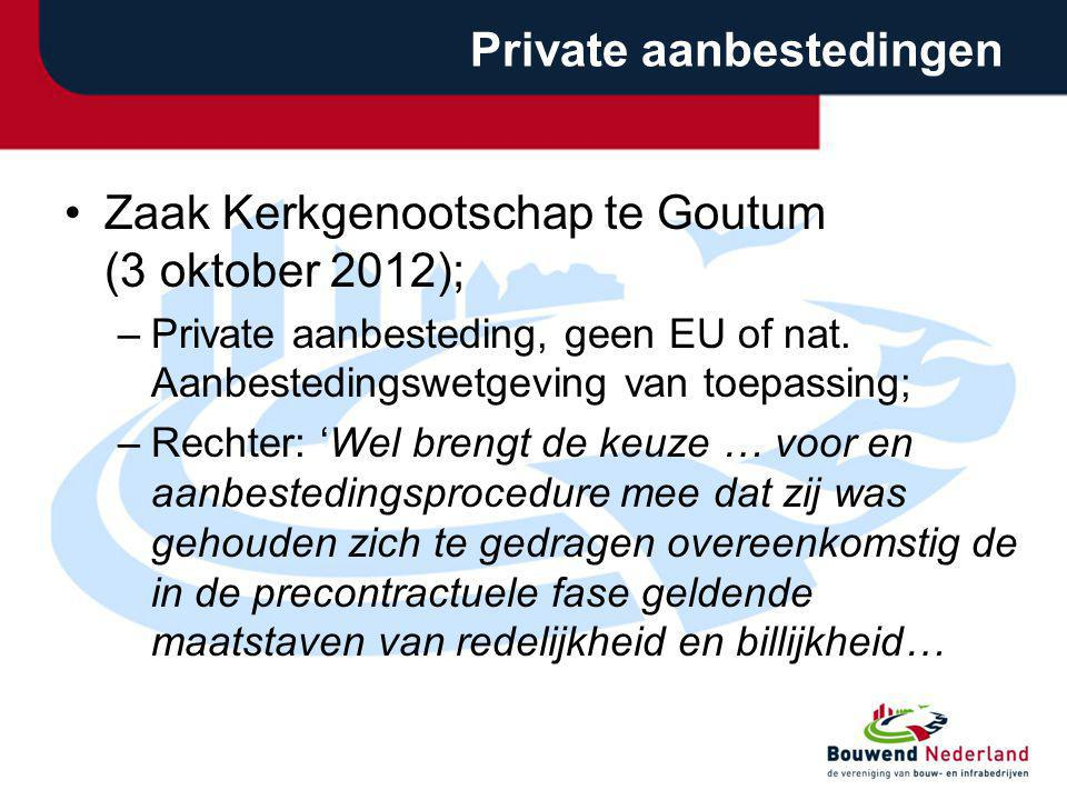 Private aanbestedingen Zaak Kerkgenootschap te Goutum (3 oktober 2012); –Private aanbesteding, geen EU of nat. Aanbestedingswetgeving van toepassing;