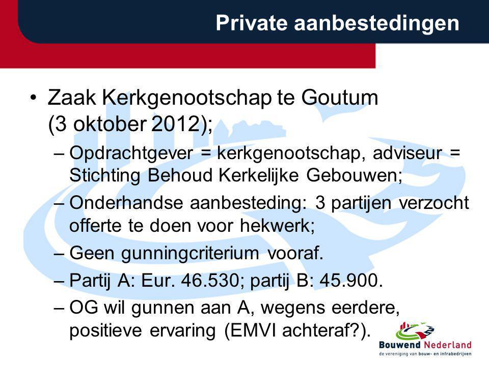 Private aanbestedingen Zaak Kerkgenootschap te Goutum (3 oktober 2012); –Opdrachtgever = kerkgenootschap, adviseur = Stichting Behoud Kerkelijke Gebou