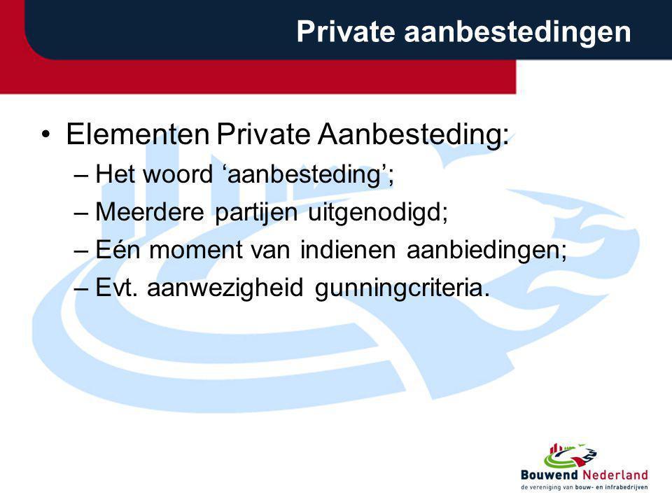 Private aanbestedingen Elementen Private Aanbesteding: –Het woord 'aanbesteding'; –Meerdere partijen uitgenodigd; –Eén moment van indienen aanbiedinge