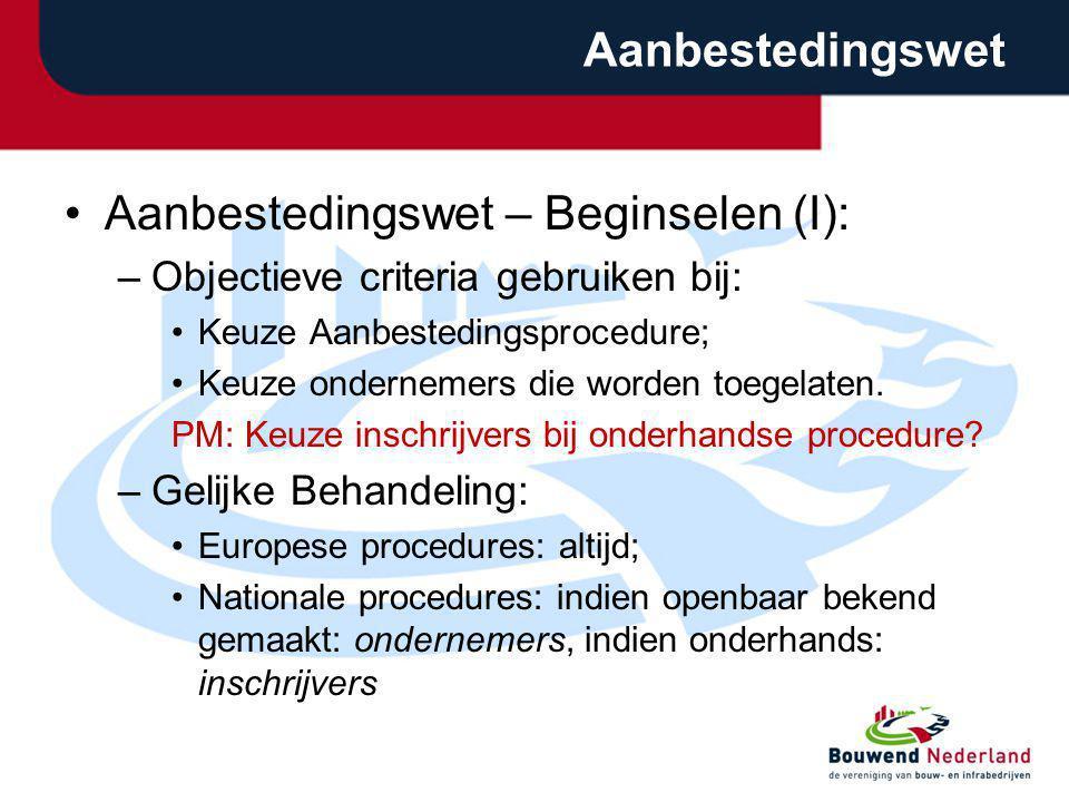 Aanbestedingswet Aanbestedingswet – Beginselen (I): –Objectieve criteria gebruiken bij: Keuze Aanbestedingsprocedure; Keuze ondernemers die worden toe