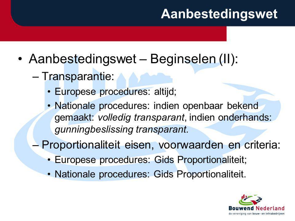 Aanbestedingswet Aanbestedingswet – Beginselen (II): –Transparantie: Europese procedures: altijd; Nationale procedures: indien openbaar bekend gemaakt