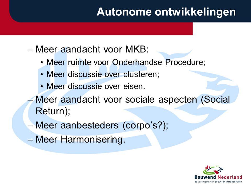 Autonome ontwikkelingen –Meer aandacht voor MKB: Meer ruimte voor Onderhandse Procedure; Meer discussie over clusteren; Meer discussie over eisen.