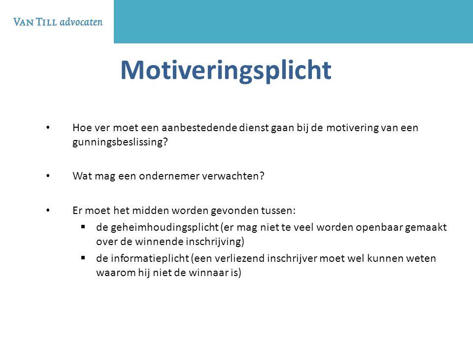 Motiveringsplicht Hoe ver moet een aanbestedende dienst gaan bij de motivering van een gunningsbeslissing? Wat mag een ondernemer verwachten? Er moet
