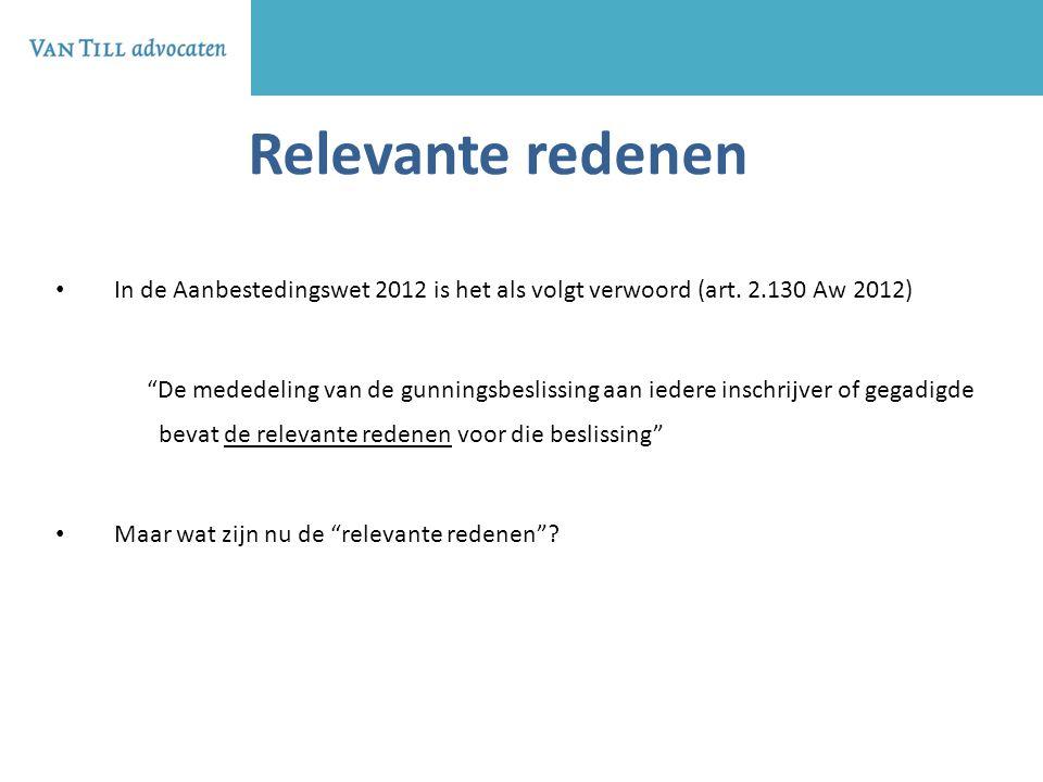 """Relevante redenen In de Aanbestedingswet 2012 is het als volgt verwoord (art. 2.130 Aw 2012) """"De mededeling van de gunningsbeslissing aan iedere insch"""