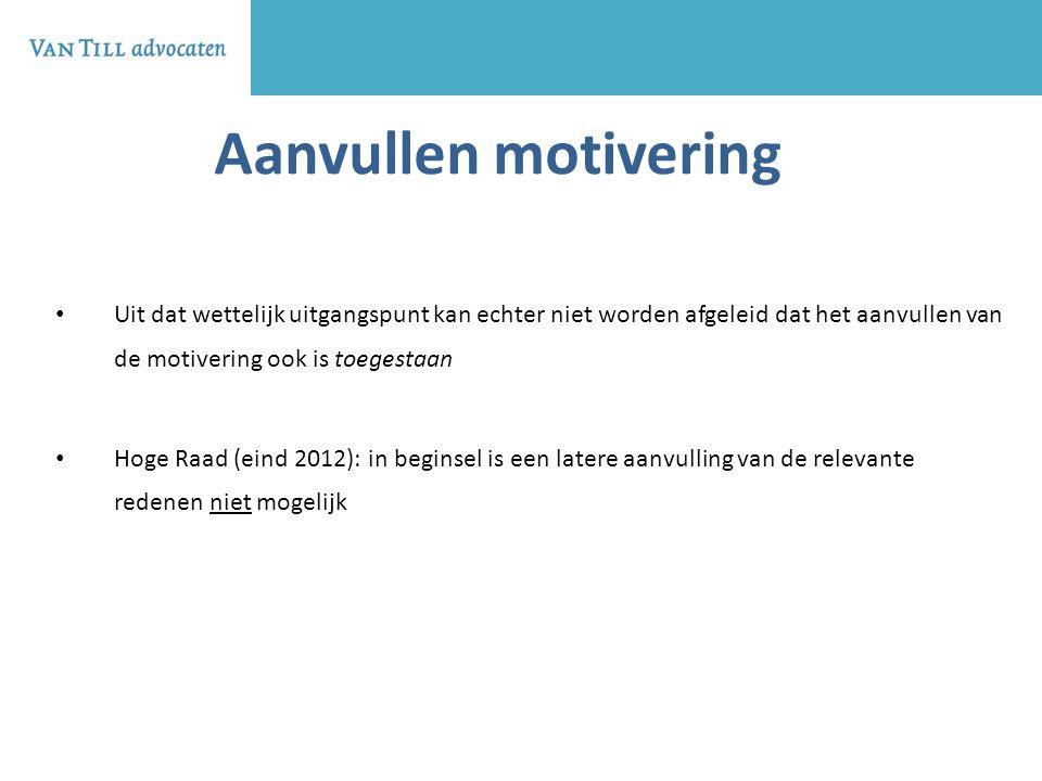 Aanvullen motivering Uit dat wettelijk uitgangspunt kan echter niet worden afgeleid dat het aanvullen van de motivering ook is toegestaan Hoge Raad (e
